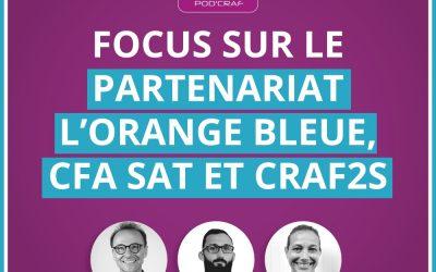 Podcraf #7 : FOCUS SUR LE PARTENARIAT L'ORANGE BLEUE, CFA SAT, L'ENCP ET LE CRAF2S